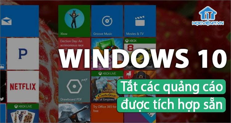 Cách tắt quảng cáo tích hợp sẵn trên Windows 10