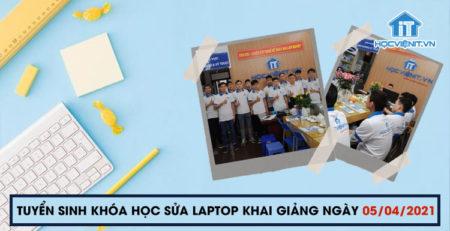 Tuyển sinh khóa học Sửa Laptop khai giảng ngày 05/04/2021