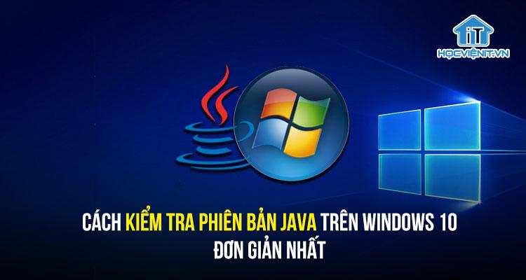 Cách kiểm tra phiên bản Java trên Windows 10 đơn giản nhất
