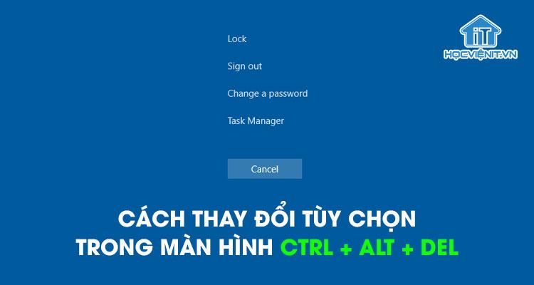 Cách thay đổi tùy chọn trong màn hình Ctrl + Alt + Del