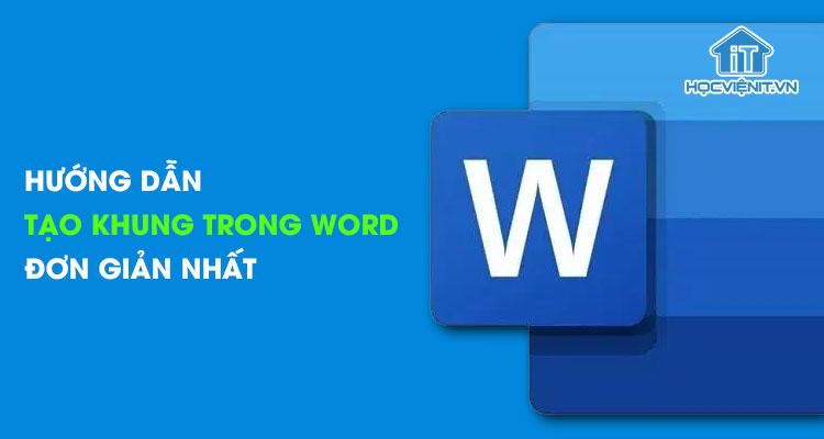 Hướng dẫn tạo khung trong Word đơn giản nhất
