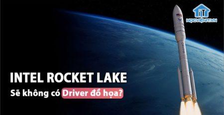 Rocket Lake thiếu driver card màn hình Intel?