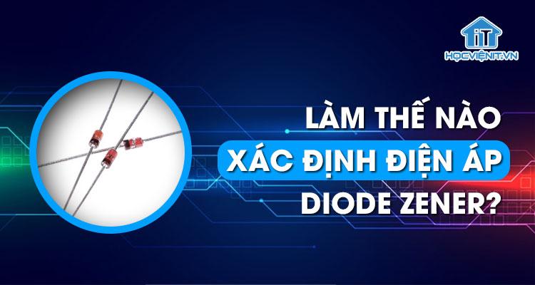 Làm thế nào để xác định điện áp của diode zener?