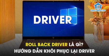 Roll Back Driver là gì? Hướng dẫn khôi phục lại Driver