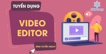 Tuyển dụng Video Editor Full Time có kinh nghiệm đi làm ngay