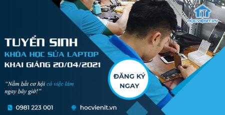 Tuyển sinh khóa học Sửa Laptop khai giảng ngày 20/04/2021