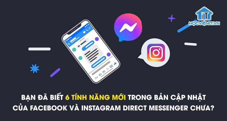 Bạn đã biết 6 tính năng mới trong bản cập nhật của FaceBook và Instagram Direct Messenger chưa?