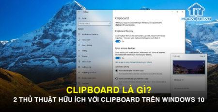 Clipboard là gì? 2 thủ thuật hữu ích với Clipboard trên Windows 10