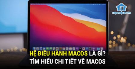 Hệ điều hành macOS là gì? Tìm hiểu chi tiết về macOS