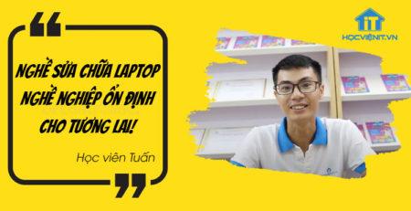 Nghề sửa chữa laptop, nghề nghiệp ổn định cho tương lai - Học viên Tuấn