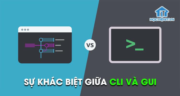 Sự khác biệt giữa CLI và GUI