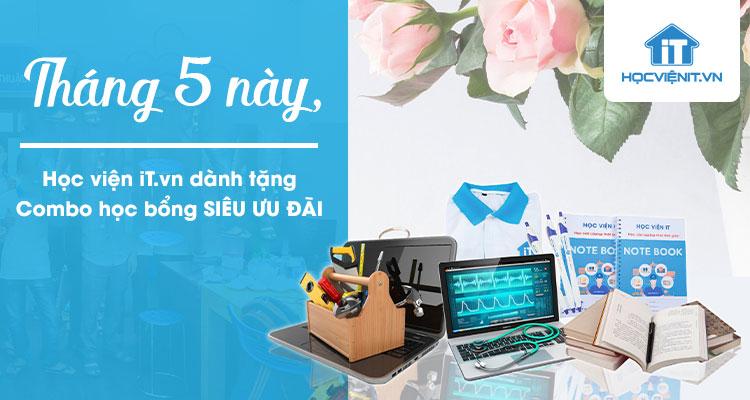 Tháng 5 này, Học viện iT.vn dành tặng Combo học bổng SIÊU ƯU ĐÃI
