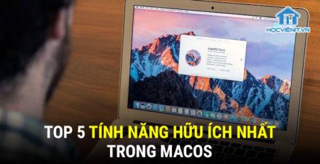 Top 5 tính năng hữu ích nhất trong macOS