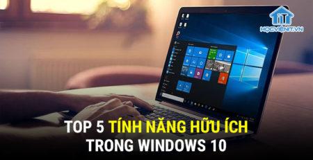 Top 5 tính năng hữu ích trong Windows 10