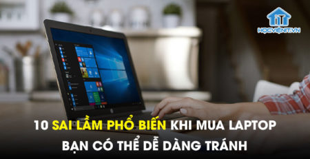 10 sai lầm phổ biến khi mua laptop bạn có thể dễ dàng tránh