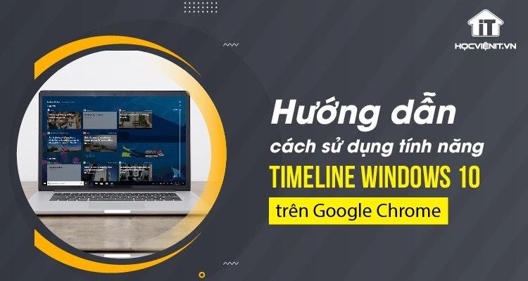 Hướng dẫn sử dụng tính năng Timeline Windows 10 trên Google Chrome