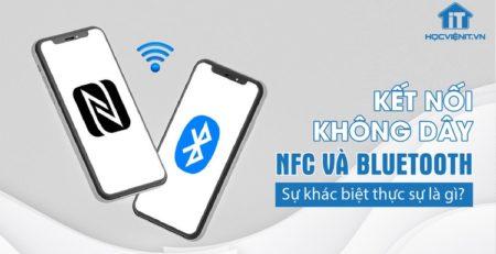 Kết nối không dây NFC và Bluetooth: Sự khác biệt thực sự là gì?