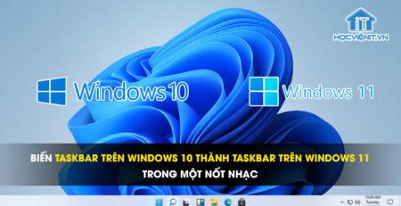 Biến thanh Taskbar trên Windows 10 thành Taskbar trên Windows 11 trong một nốt nhạc