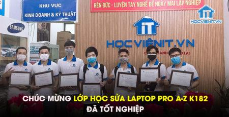 Chúc mừng lớp học Sửa Laptop Pro A-Z K182 đã tốt nghiệp