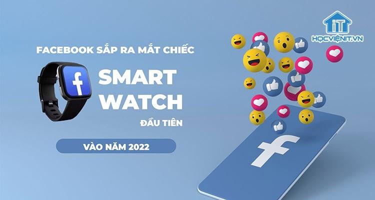 Facebook sắp ra mắt chiếc smartwatch đầu tiên vào năm 2022