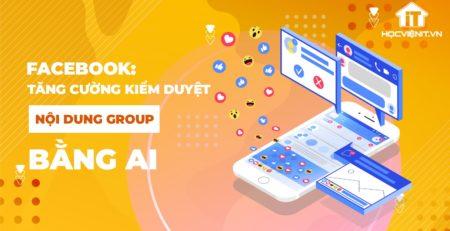 FaceBook: Tăng cường kiểm duyệt nội dung Group bằng AI