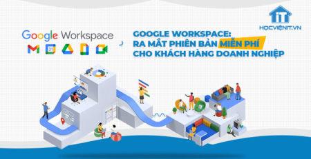 Google Workspace: Ra mắt phiên bản miễn phí cho khách hàng doanh nghiệp