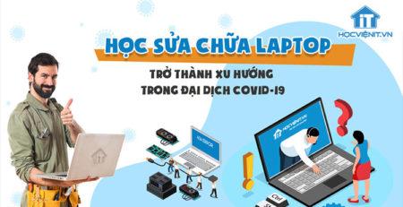 Học sửa chữa laptop trở thành xu hướng trong đại dịch COVID-19