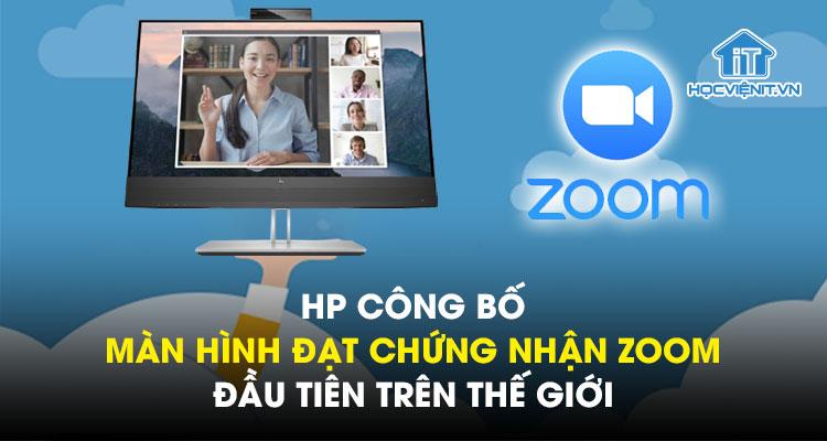 HP công bố màn hình đạt chứng nhận Zoom đầu tiên trên thế giới