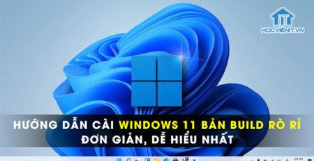Hướng dẫn cài Windows 11 bản build rò rỉ đơn giản, dễ hiểu nhất