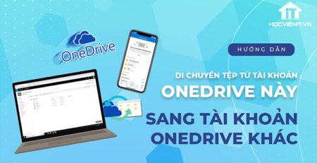 Hướng dẫn di chuyển tệp giữa hai tài khoản OneDrive