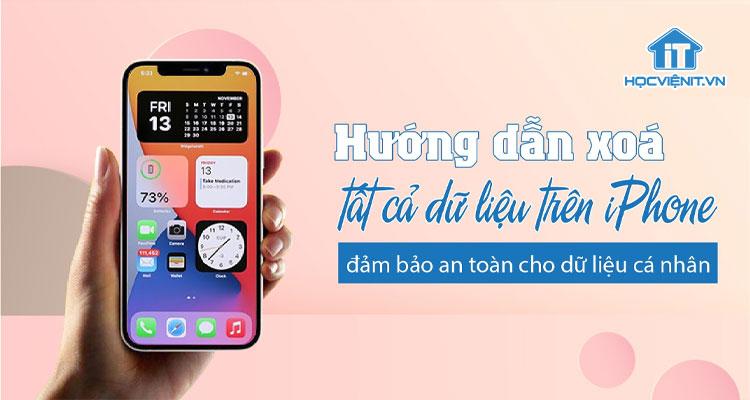 Hướng dẫn xóa tất cả dữ liệu trên iPhone, đảm bảo an toàn cho dữ liệu cá nhân