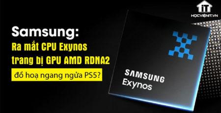 Samsung: Ra mắt CPU Exynos trang bị GPU AMD RDNA2 đồ họa ngang ngửa PS5?