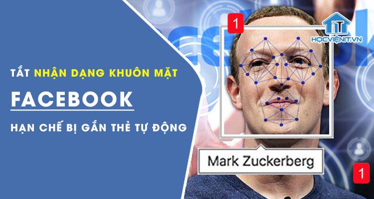 Tắt nhận dạng khuôn mặt FaceBook: Hạn chế bị gắn thẻ tự động
