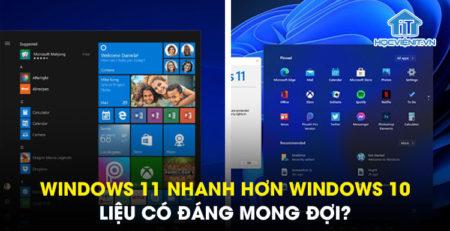 Windows 11 nhanh hơn Windows 10: Liệu có đáng mong đợi?