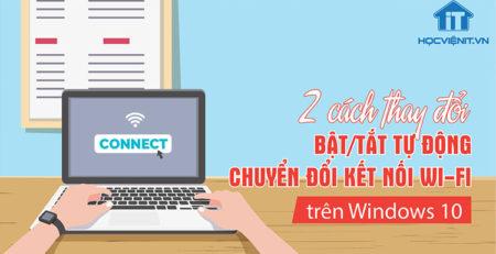 2 cách thay đổi bật/tắt tự động chuyển đổi kết nối Wi-Fi trên Windows 10