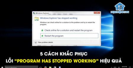 """5 cách khắc phục lỗi """"Program has stopped working"""" hiệu quả"""