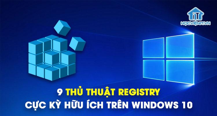 9 thủ thuật Registry cực kỳ hữu ích trên Windows 10