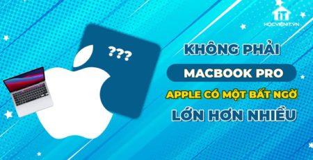 MacBook Pro không còn là bất ngờ lớn nhất của Apple