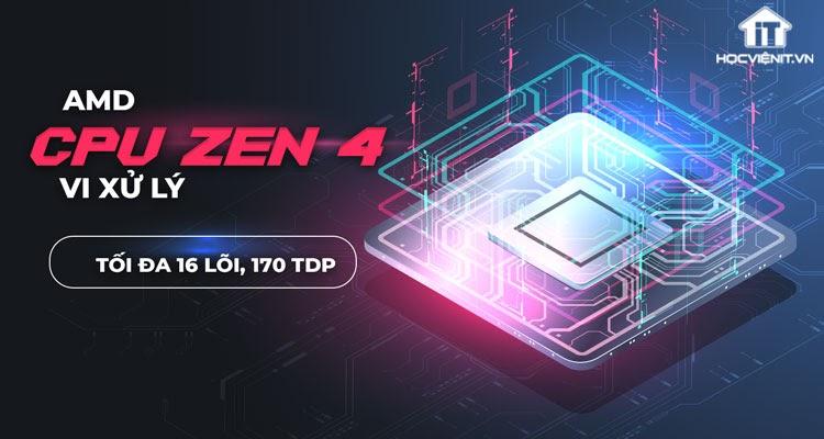 Zen 4 của AMD sẽ xuất xưởng với tối đa 16 lõi và lên đến 170W TDP