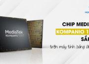 Chip MediaTek Kompanio 1300T ra mắt trên máy tính bảng Android