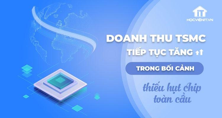 Doanh số của các hãng sản xuất chip như TSMC đều tăng trong thời điểm hàng hóa khan hiếm