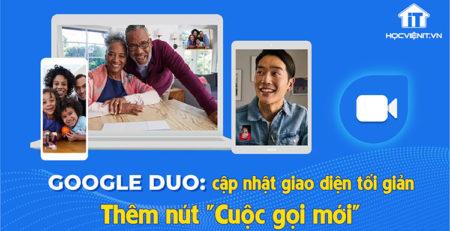 """Google Duo: Thêm nút """"Cuộc gọi mới"""", cập nhật giao diện tối giản"""