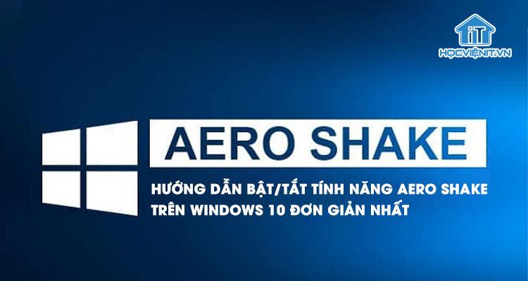 Hướng dẫn bật/tắt tính năng Aero Shake trên Windows 10 đơn giản nhất