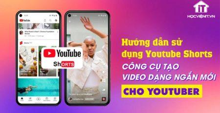 Youtube Shorts - công cụ tạo video mới nhất của Youtube