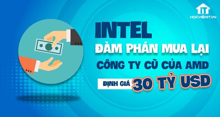Công ty cũ của AMD được Intel quan tâm