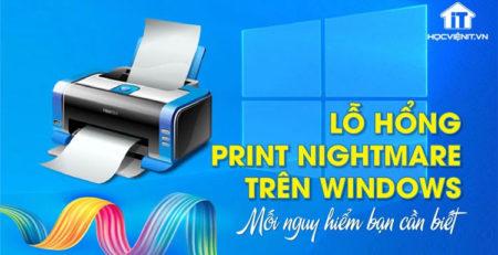 """Windows bị khai thác """"Print Nightmare"""" - những điều bạn cần biết"""