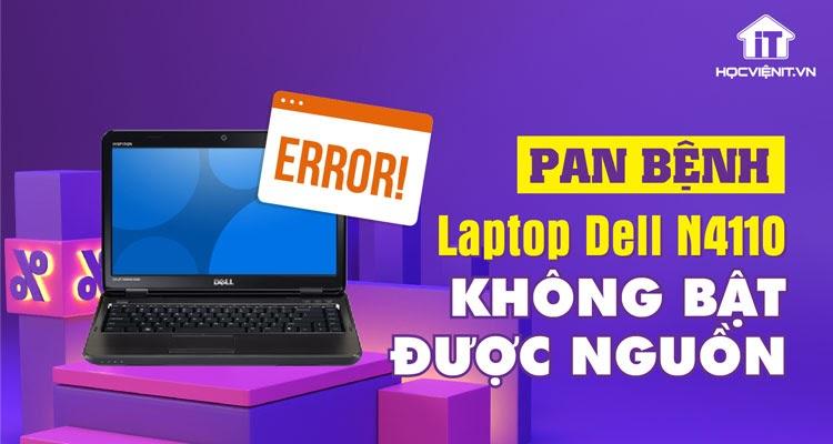 Pan bệnh: Laptop Dell N4110 không bật được nguồn