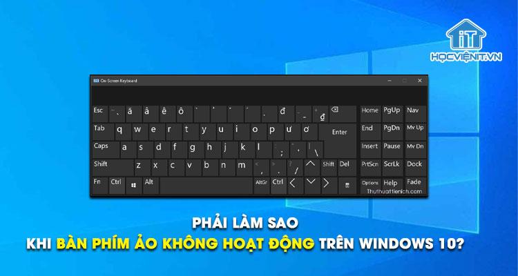 Phải làm sao khi bàn phím ảo không hoạt động trên Windows 10?