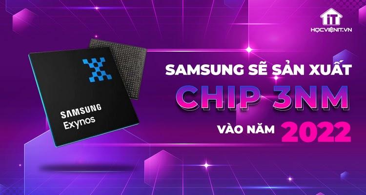 Kế hoạch sản xuất chip 3nm của Samsung tiếp tục bị trì hoãn