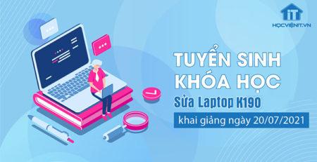 Tuyển sinh khóa học Sửa Laptop K190 khai giảng ngày 20/07/2021